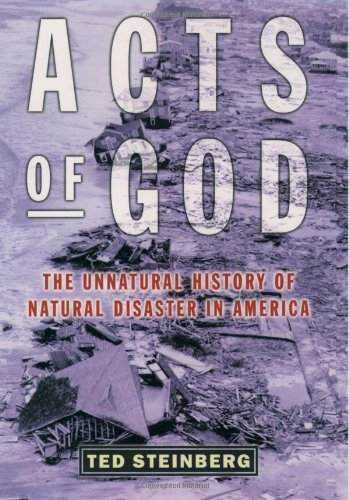 Acts of God: The Unnatural History of Natural Disaster in America 9780195142631