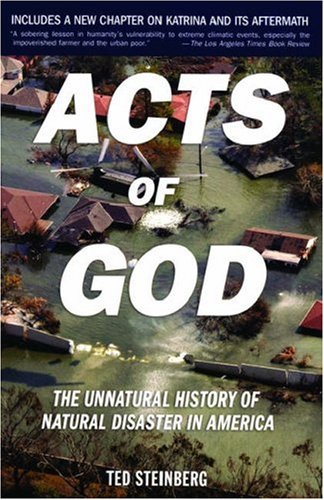 Acts of God: The Unnatural History of Natural Disaster in America 9780195309683