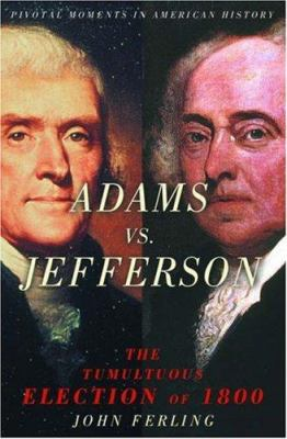 Adams Vs. Jefferson: The Tumultuous Election of 1800 9780195167719