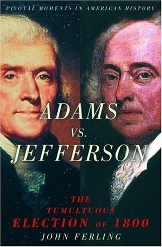 Adams Vs. Jefferson: The Tumultuous Election of 1800 9780195189063