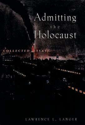 Admitting the Holocaust: Collected Essays 9780195106480