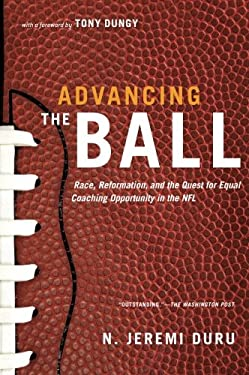 Advancing the Ball: Race, Reformation, and the Quest for Equal Coaching Opportunity in the NFL 9780199896257