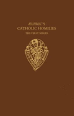 Aelfric's Catholic Homilies: The First Series Text