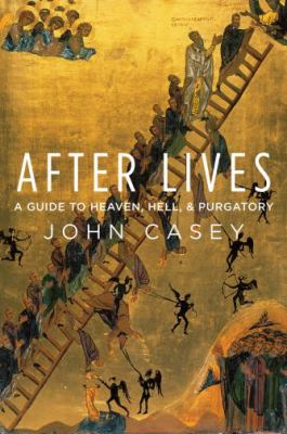 After Lives: A Guide to Heaven, Hell, and Purgatory 9780195092950