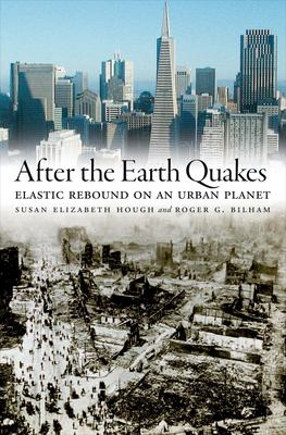 After the Earth Quakes: Elastic Rebound on an Urban Planet 9780195179132