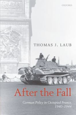 After the Fall: German Policy in Occupied France, 1940-1944 9780199539321