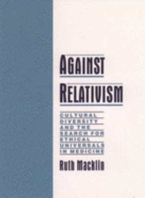 Against Relativism: Cultural Diversity and the Search for Ethical Universals in Medicine 9780195116328