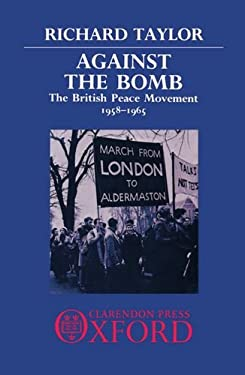 Against the Bomb: The British Peace Movement, 1958-1965 9780198275374