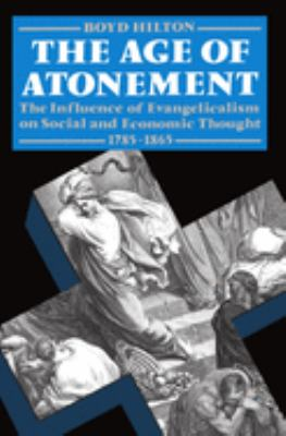 Age of Atonement: The Influence of Evangelicalism on Social and Economic Thought, 1785-1865 9780198202950