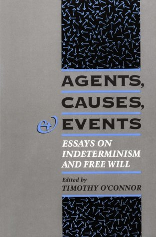 Agents, Causes, and Events: Essays on Indeterminism and Free Will 9780195091571