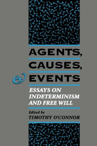 Agents, Causes, and Events: Essays on Indeterminism and Free Will 9780195091564