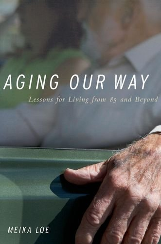 Aging Our Way: Lessons for Living from 85 and Beyond 9780199797905
