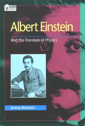 Albert Einstein: And the Frontiers of Physics - Bernstein, Jeremy
