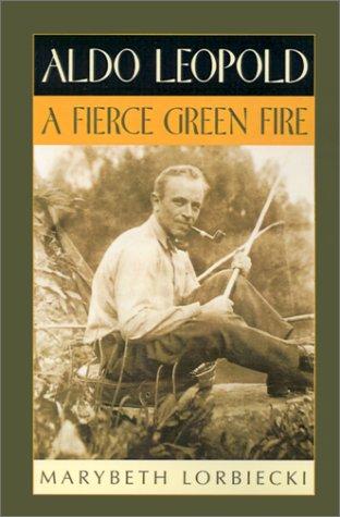 Aldo Leopold: A Fierce Green Fire 9780195129663