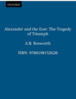 Alexander and the East: The Tragedy of Triumph 9780198152620