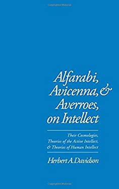 Alfarabi, Avicenna, and Averroes on Intellect: Their Cosmologies, Theories of the Active Intellect, and Theories of Human Intellect 9780195074239