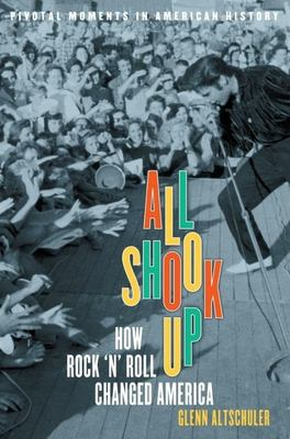 All Shook Up: How Rock 'n' Roll Changed America 9780195139433