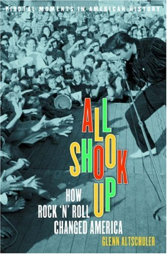 All Shook Up: How Rock 'n' Roll Changed America 9780195177497