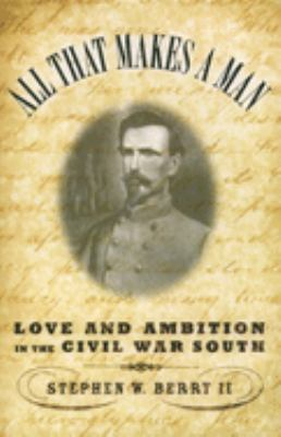 All That Makes a Man: Love and Ambition in the Civil War South 9780195176285