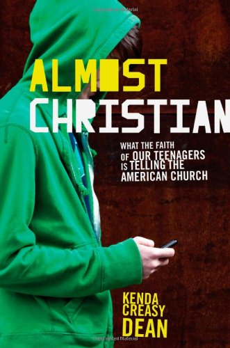 Almost Christian: What the Faith of Our Teenagers Is Telling the American Church 9780195314847