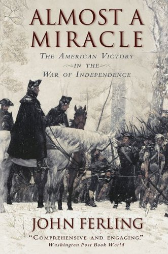 Almost a Miracle: The American Victory in the War of Independence 9780195382921