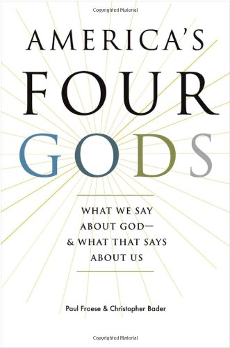 America's Four Gods: What We Say about God--& What That Says about Us 9780195341478