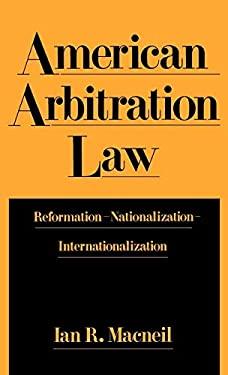 American Arbitration Law: Reformation--Nationalization--Internationalization 9780195070620
