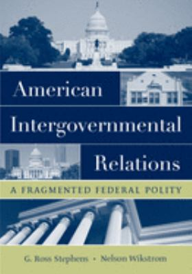 American Intergovernmental Relations: A Fragmented Federal Polity 9780195172027