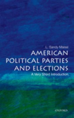American Political Parties and Elections: A Very Short Introduction 9780195301229