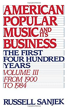 American Popular Music and Its Business: The First Four Hundred Years Volume III: From 1900 to 1984 9780195043112