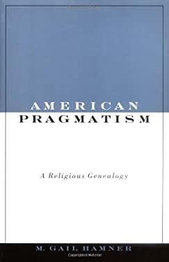 American Pragmatism: A Religious Genealogy 9780195155471
