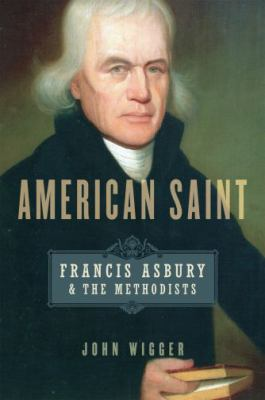 American Saint: Francis Asbury and the Methodists 9780195387803