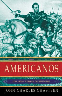 Americanos: Latin America's Struggle for Independence 9780195178814
