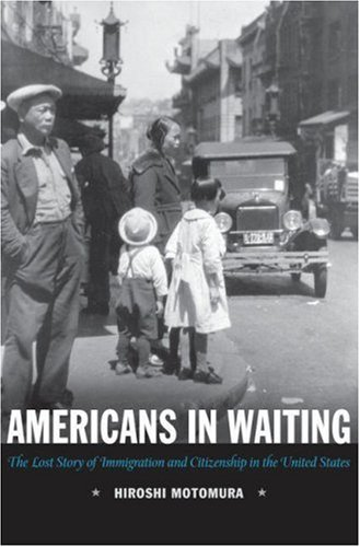 Americans in Waiting: The Lost Story of Immigration and Citizenship in the United States 9780195336085