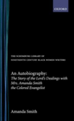 An Autobiography: The Story of the Lord's Dealings with Mrs. Amanda Smith the Colored Evangelist 9780195052619