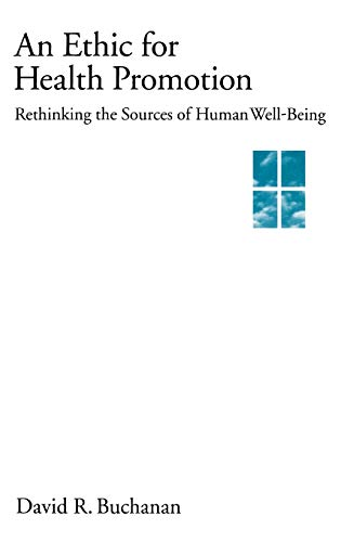 An Ethic for Health Promotion: Rethinking the Sources of Human Well-Being 9780195130577