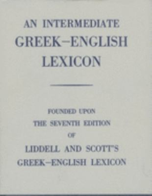 An Intermediate Greek-English Lexicon: Founded Upon the 7th Ed. of Liddell and Scott's Greek-English Lexicon. 1889. 9780199102068