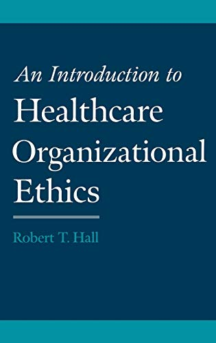 An Introduction to Healthcare Organizational Ethics 9780195135602
