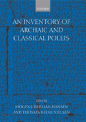 An Inventory of Archaic and Classical Poleis: An Investigation Conducted by the Copenhagen Polis Centre for the Danish National Research Foundation