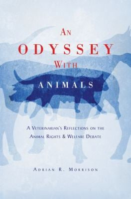 An Odyssey with Animals: A Veterinarian's Reflections on the Animal Rights & Welfare Debate 9780195374445