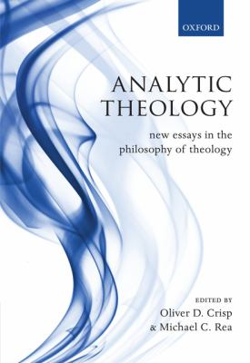 Analytic Theology: New Essays in the Philosophy of Theology 9780199203567