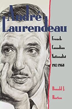 Andr Laurendeau: French Canadian Nationalist 1912-1968