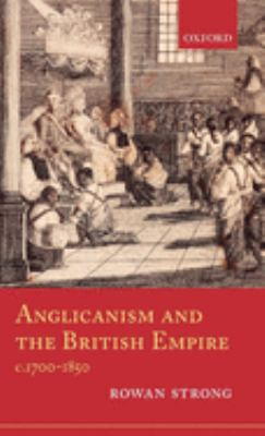 Anglicanism and the British Empire, C.1700-1850 9780199218042