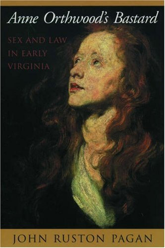 Anne Orthwood's Bastard: Sex and Law in Early Virginia 9780195144796