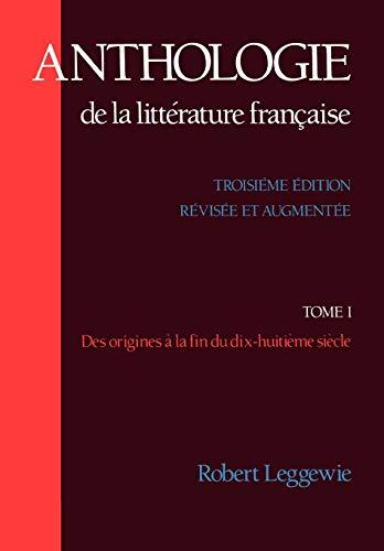 Anthologie de La Litt Rature Fran Aise: Tome I: Des Origines La Fin Du Dix-Huiti Me Si Cle 9780195062762