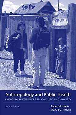 Anthropology and Public Health: Bridging Differences in Culture and Society 9780195374643