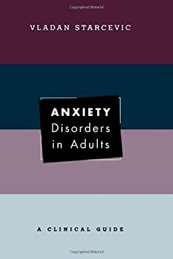 Anxiety Disorders in Adults: A Clinical Guide 9780195156065