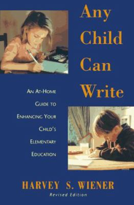 Any Child Can Write: An at Home Guide to Enhancing Your Childs Elementary Education 9780195094152