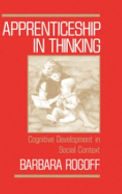 Apprenticeship in Thinking: Cognitive Development in Social Context 9780195059731