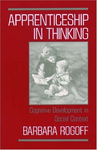 Apprenticeship in Thinking: Cognitive Development in Social Context 9780195070033